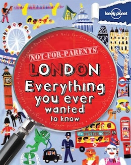 Book Lonely Planet Not For Parents London 1st Ed.: Everything You Ever Wanted To Know by Klay Lonely Planet
