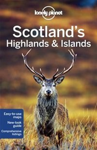 Lonely Planet Scotland's Highlands & Islands 3rd Ed.: 3rd Edition