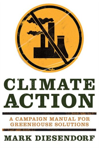Climate Action: A Campaign Manual for Greenhouse Solutions by Mark Diesendorf
