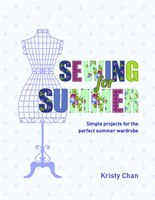 Sewing For Summer: Simple Projects For The Perfect Summer Wardrobe