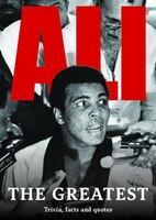 Ali: The Greatest: Trivia, Facts and Quotes