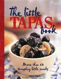 Little Tapas Book: More Than 60 Tempting Little Snacks by Murdoch Books