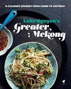Luke Nguyen's Greater Mekong: A Culinary Journey From China To Vietnam