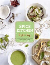 Spice Kitchen: From The Ganges To Goa: Fresh Indian Cuisine To Make At Home