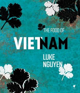 Book The Food Of Vietnam: One Man's Journey To Find Heritage And Inspiration Through Cuisine by Luke Nguyen