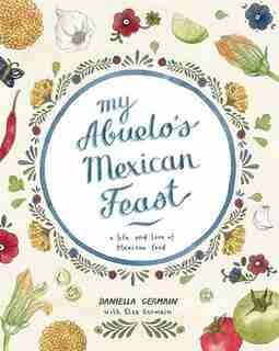 My Abuelo's Mexican Feast: A Life And Love Of Mexican Food by Daniella Germain