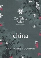 The Complete Asian Cookbook Series: China