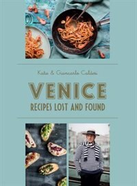 Venice: Recipes Lost And Found: Recipes Lost And Found