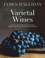 Varietal Wines: A Guide To 130 Varieties Grown In Australia And Their Place In The International