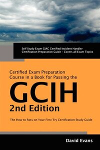Giac Certified Incident Handler Certification (gcih) Exam Preparation Course In A Book For Passing…