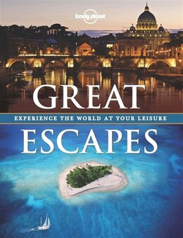 Book Lonely Planet Great Escapes 1st Ed.: Experience The World At Your Leisure by Ann Lonely Planet