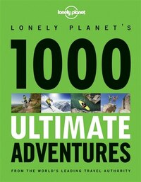 Lonely Planet 1000 Ultimate Adventures 1st Ed.: 1st Edition