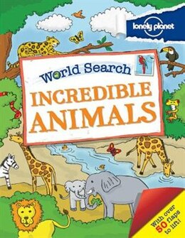 Book Lonely Planet World Search - Incredible Animals 1st Ed. by Lonely Planet
