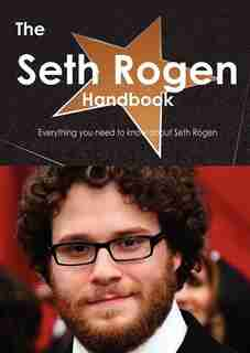 The Seth Rogen Handbook - Everything You Need To Know About Seth Rogen by Emily Smith