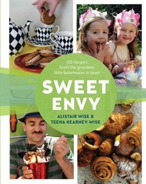 Sweet Envy: 100 Recipes From The Grandest Little Bakehouse In Town by Alistair Wise