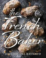 French Baker: Authentic French Cakes, Pasties, Tarts And  Breads To Make At Home