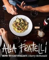 Alla Fratelli: How To Eat Italian