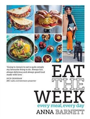 Eat The Week: Every Meal, Every Day by Anna Barnett