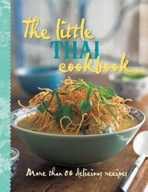The Little Thai Cookbook: More Than 80 Delicious Recipes by Murdoch Books