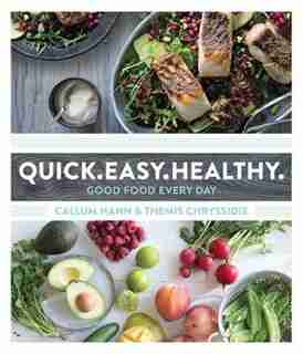 Quick Easy Healthy: Good Food Every Day by Callum Hann