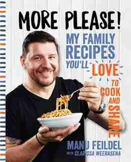 More Please: My Family Recipes You'll Love To Cook And Share by Manu Feildel