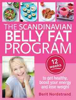 Scandinavian Belly Fat Program: 12 Weeks To Get Healthy, Boost Your Energy And Lose Weight by Berit Nordstrand