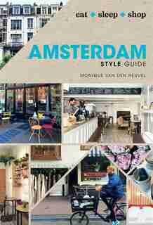 Amsterdam Style Guide: Eat Sleep Shop by Monique Van Den Heuvel