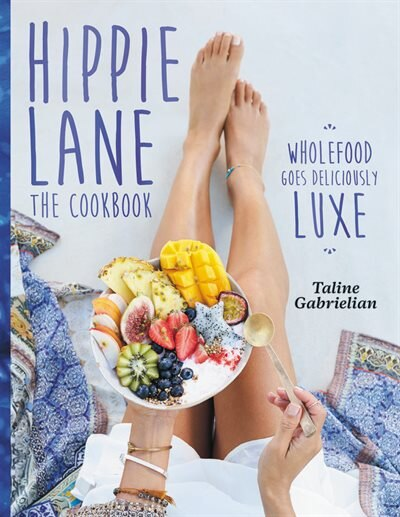 Hippie Lane: The Cookbook: Wholefood Goes Deliciously Luxe by Taline Gabrielian