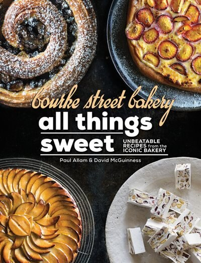 Bourke Street Bakery: All Things Sweet: Unbeatable Recipes From The Iconic Bakery by Paul Allam