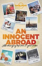 Lonely Planet An Innocent Abroad 1st Ed.: Life-changing Trips From 35 Great Writers