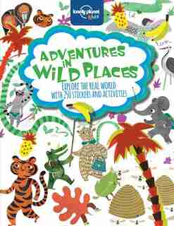 Lonely Planet Adventures In Wild Places, Activities And Sticker Books 1st Ed. by Lonely Planet Kids
