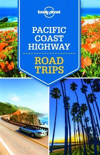 Lonely Planet Pacific Coast Highways Road Trips 1st Ed.: 1st Edition