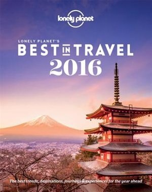Lonely Planet's Best In Travel 2016 11th Ed.: 11th Edition by Lonely Planet