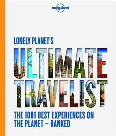 Lonely Planet's Ultimate Travelist 1st Ed.: The 500 Best Places On The Planet... Ranked by Lonely Planet