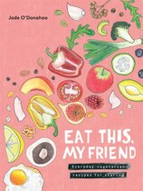 Book Eat This, My Friend: Everyday Vegetarian Recipes For Sharing by Jade O'donahoo