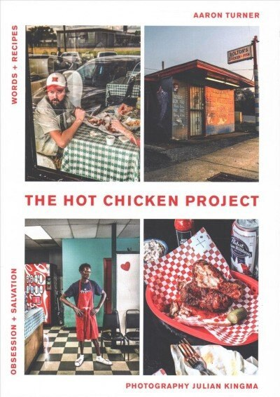 The Hot Chicken Project: Words + Recipes - Obsession + Salvation - Spice + Fire by Aaron Turner