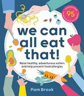 We Can All Eat That!: Raise Healthy, Adventurous Eaters And Help Prevent Food Allergies   95 Wholefood Recipes For The Fa by Pam Brook