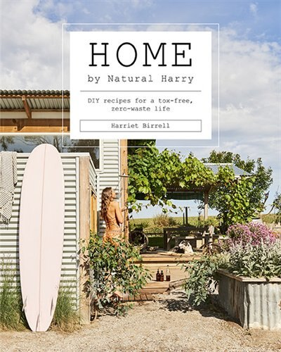 Home By Natural Harry: Diy Recipes For A Tox-free, Zero-waste Life by Harriet Birrell