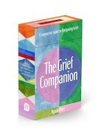The Grief Companion: A Supportive Guide To Navigating Grief