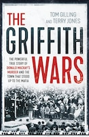 The Griffith Wars: The Powerful True Story Of Donald Mackay's Murder And The Town That Stood Up To…