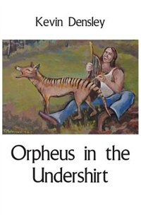 Orpheus in the Undershirt by Kevin Densley