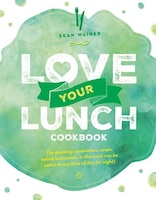 Love Your Lunch: Cookbook