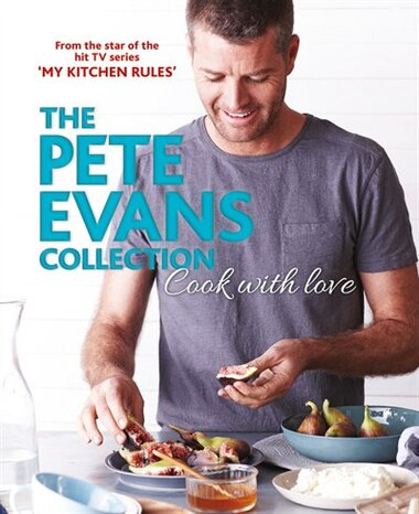 Cook With Love: The Pete Evans Collection by Pete Evans