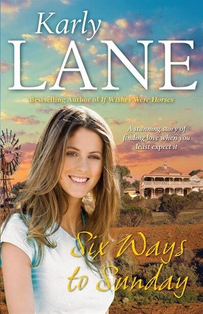 Six Ways To Sunday by Karly Lane