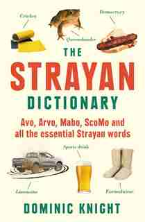 Strayan Dictionary: Avo, Arvo, Mabo, Bottle-o And Other Aussie Wordos by Dominic Knight
