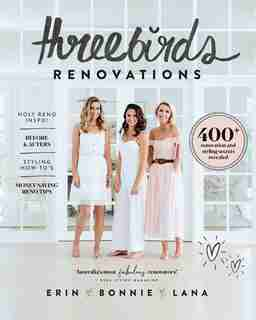 Three Birds Renovations: 400+ Renovation And Styling Secrets Revealed by Erin Cayless