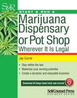 Book Start & Run a Marijuana Dispensary or Pot Shop: Wherever it is Legal! by Jay Currie