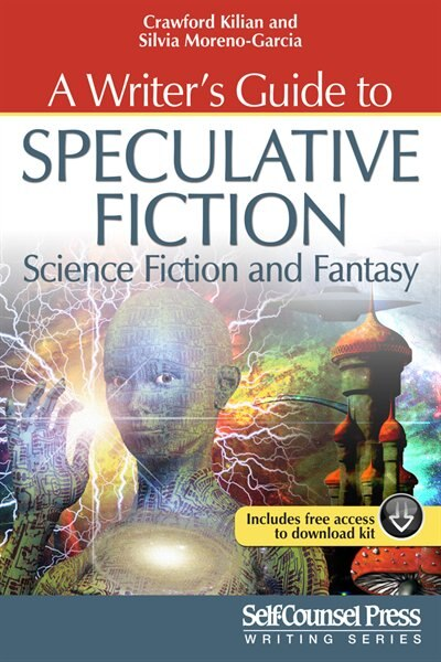 A Writer's Guide to Speculative Fiction: Science Fiction and Fantasy by Crawford Kilian