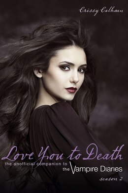 Book Love You to Death - Season 2: The Unofficial Companion to The Vampire Diaries by Crissy Calhoun