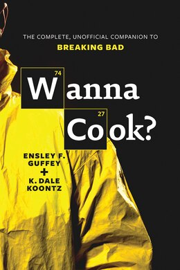 Book Wanna Cook?: The Complete, Unofficial Companion To Breaking Bad by Ensley F. Guffey